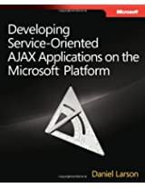 Developing Service-Oriented AJAX Applications on the Microsoft® Platform (PRO-Developer)