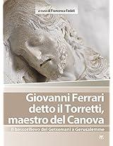 Giovanni Ferrari Detto Il Torretti, Maestro Del Canova: Il Bassorilievo Del Getsemani a Gerusalemme (Arte-Archeologia)