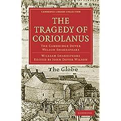 【クリックで詳細表示】The Tragedy of Coriolanus: The Cambridge Dover Wilson Shakespeare (Cambridge Library Collection - Shakespeare and Renaissance Drama): William Shakespeare, John Dover Wilson: 洋書