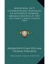 Aeron Afan, Sef y Cyfansoddiadau Buddugol Yn Eisteddfod Iforaidd Aberafan Mehefin 23, 1853: Dan Nawdd y Bwrdd Iforaidd (1855)