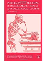 Performances of Mourning in Shakespearean Theatre and Early Modern Culture (Early Modern Literature in History)