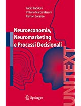 Neuroeconomia, neuromarketing e processi decisionali nell uomo (UNITEXT)