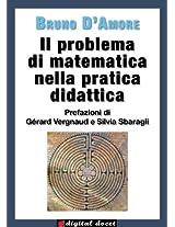 Il problema di matematica nella pratica didattica: Prefazioni di Gérard Vergnaud e di Silvia Sbaragli (Digital Docet: Risorse Didattiche Digitali) (Italian Edition)