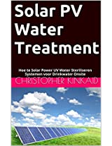 Solar PV Water Treatment: Hoe te Solar Power UV Water Steriliseren Systemen voor Drinkwater Onsite (Dutch Edition)