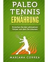 Paleo Tennis Ernahrung: Eine Anleitung, Um Immer Starker, Fitter, Gesunder Und Glucklicher Zu Werden