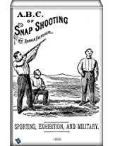 A.B.C. of Snap Shooting: Sporting, Exhibition and Military