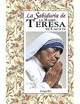 La sabiduria de la madre Teresa de Calcuta / The Wisdom of Mother Teresa of Calcutta