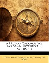 A Magyar Tudomanyos Akademia Ertesitoje ..., Volume 3