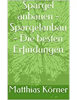 Spargel anbauen - Spargelanbau - Die besten Erfindungen (German Edition)