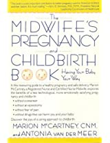 The Midwife's Pregnancy and Childbirth Book: Having Your Baby Your Way