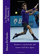 La Matematica Del Tennis: Numeri E Statistiche Del Tennis Nell'era Open: 2
