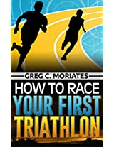 How to Race Your First Triathlon (The Realist Guide Series Book 3)