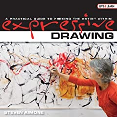 Expressive Drawing: A Practical Guide to Freeing the Artist Within (Live &amp; Learn)