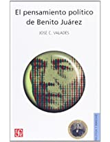 El Pensamiento Politico De Benito Juarez/ The Political Thought of Benito Juarez: 0 (Politica Y Derecho)