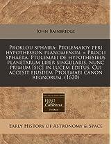 Proklou Sphaira. Ptolemaioy Peri Hypotheseon Planomenon. = Procli Sphaera. Ptolemaei de Hypothesibus Planetarum Liber Singularis, Nunc Primum [Sic] in ... Ejusdem Ptolemaei Canon Regnorum. (1620)