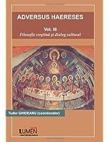 Adversus Haereses: Filosofie Crestina si dialog cultural: Volume 3
