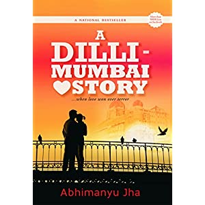 A Dilli - Mumbai Love Story: ...When Love Won Over Terror