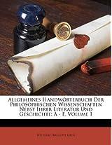 Allgemeines Handworterbuch Der Philosophischen Wissenschaften Nebst Ihrer Literatur Und Geschichte: A - E, Volume 1