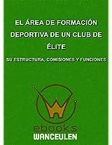 El Área de Formación Deportiva de un club de Élite. Su estructura, comisiones y funciones (Spanish Edition)