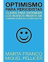 Optimismo para periodistas: Claves para entender los nuevos medios de comunicación en la era digital (Spanish Edition)