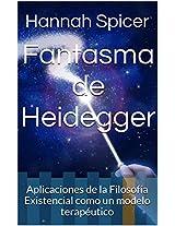 Fantasma de Heidegger: Aplicaciones de la Filosofía Existencial como un modelo terapéutico (Spanish Edition)