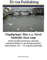 Vogelgrippe. Was u.a. Horst Seehofer dazu sagt: Reihe Quellensammlung: Aktuelle politische Reden in der Bundesrepublik Deutschland. (15. - 16. Legislaturperiode)