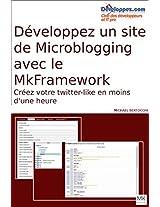 Créer un site de microblogging avec le mkframework: Créez votre propre twitter-like en moins d'une heure (French Edition)