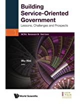 Building Service-Oriented Government: Lessons, Challenges and Prospects (NCPA Research Series)