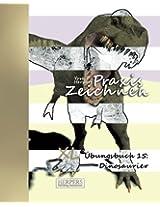 Praxis Zeichnen - XL Übungsbuch 15: Dinosaurier: Volume 15