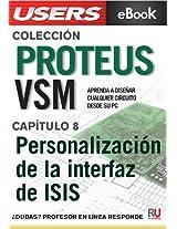 Proteus VSM: Personalización de la interfaz de ISIS (Colección Proteus VSM nº 8) (Spanish Edition)
