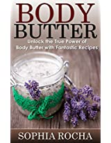 Body Butter: Unlock the True Power of Body Butter With Fantastic Recipes (Body Butter Recipes for Beginners)
