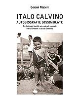 Italo Calvino. Autobiografie dissimulate: Tredici saggi inediti sui mutevoli rapporti fra lo scrittore e la sua Sanremo (Italian Edition)