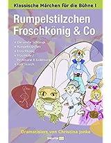 Rumpelstilzchen, Froschkönig & Co: Klassische Märchen für die Bühne ! (German Edition)