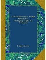 La Photochromie: Tirage D'épreuves Photographiques En Couleurs