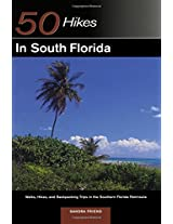 50 Hikes in South Florida - Walks, Hikes & Backpacking Trips in the Southern Florida Peninsula: Walks, Hikes, and Backpacking Trips in the Southern ... First Edition (Explorer's 50 Hikes)