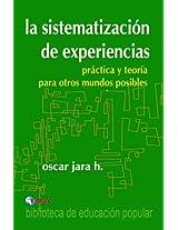 La sistematización de las experiencias - práctica y teoría para otros mundos posibles (Spanish Edition)