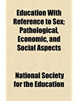 Education with Reference to Sex; Pathological, Economic, and Social Aspects