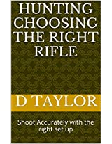 HUNTING CHOOSING THE RIGHT RIFLE: Shoot Accurately with the right set up