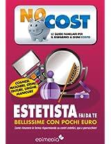 Estetista fai da te. Bellissime con pochi euro (Low Cost Vol. 1) (Italian Edition)
