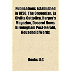 Publications Established in 1850: The Oregonian, La Civilt Cattolica, Harper's Magazine, Deseret News, Birmingham Post-Herald, Household Words