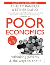 Poor Economics: Rethinking Poverty & the Ways to End it