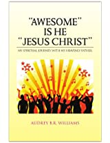 ''Awesome'' Is He ''Jesus Christ''