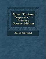 "Missa ""Fortuna Desperata,"" - Primary Source Edition"