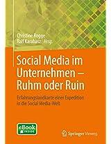 Social Media im Unternehmen - Ruhm oder Ruin: Erfahrungslandkarte einer Expedition in die Social Media-Welt