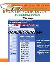 Copia de seguridad de sus datos de esta manera antes se suicida (La mejor manera de guardar sus datos personales valiosas de la vida ) (Spanish Edition)