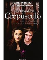 La filosofia de crepusculo / The philosophy of twilight: Vampiros, Vegetarianos Y La Busqueda De La Inmortalidad / Vampires, Vegetarians and the Pursuit of Immortality