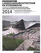 Landscape Architecture and Urban Design in the Netherlands. Yearbook 2014