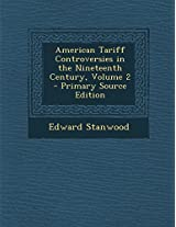 American Tariff Controversies in the Nineteenth Century, Volume 2 - Primary Source Edition