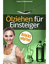 Ölziehen für Einsteiger: Natürlich entgiften mit Ölzieh-Kuren (Detox mit Ayurveda) (German Edition)