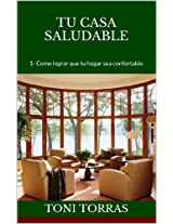 TU CASA SALUDABLE:   1- Como lograr que tu hogar sea confortable (Spanish Edition)